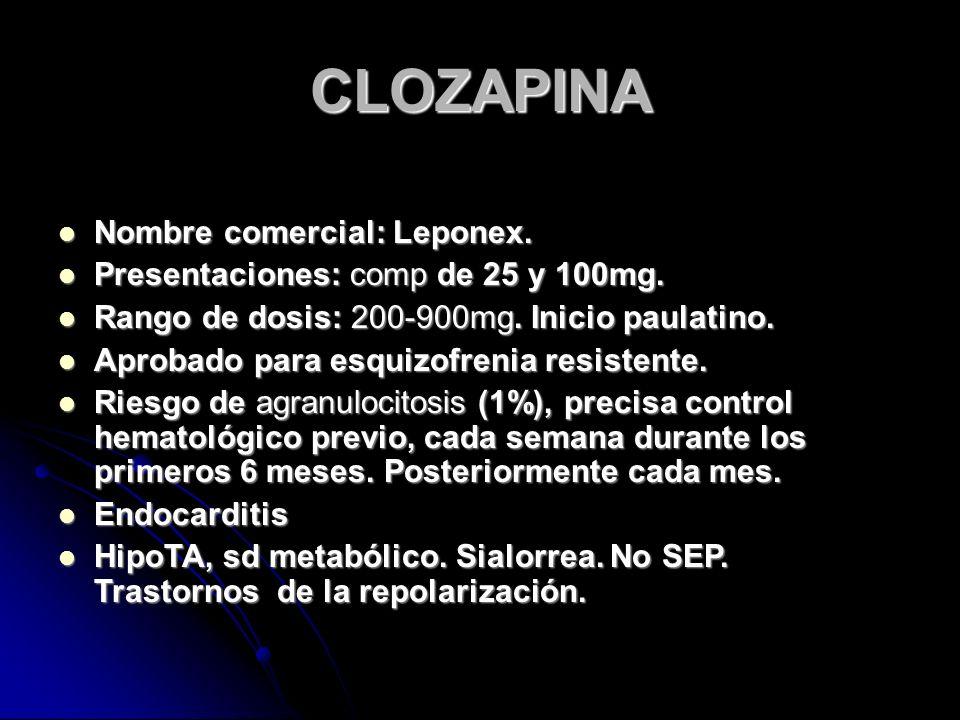 CLOZAPINA Nombre comercial: Leponex. Nombre comercial: Leponex.