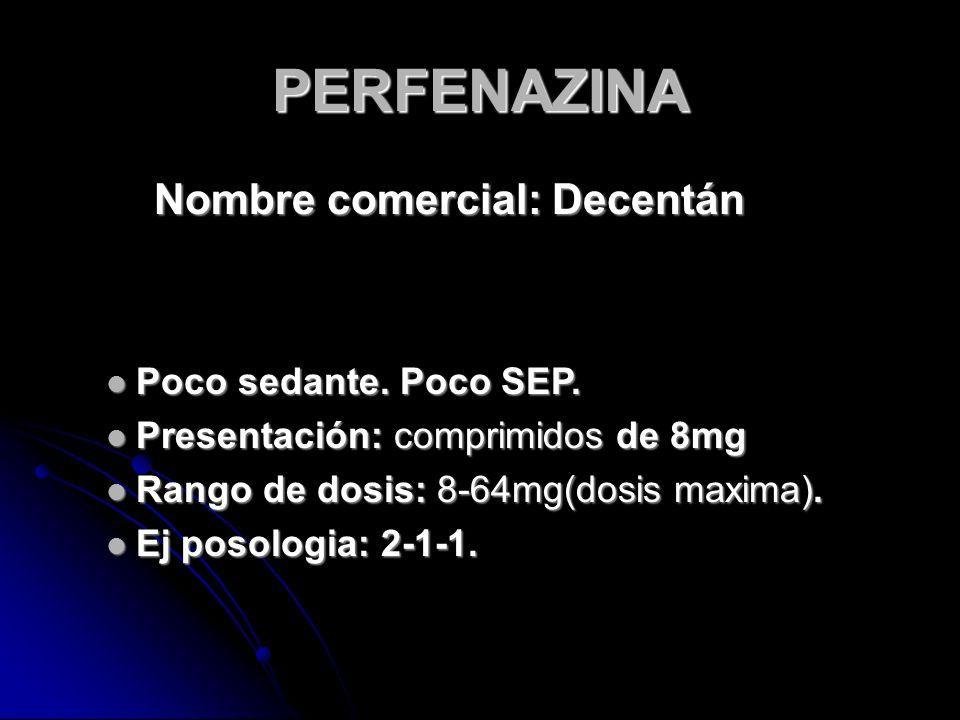 PERFENAZINA Nombre comercial: Decentán Poco sedante.