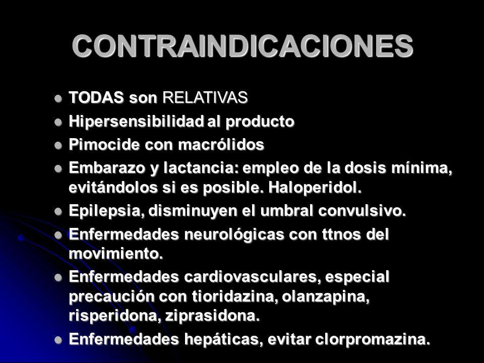 CONTRAINDICACIONES TODAS son RELATIVAS TODAS son RELATIVAS Hipersensibilidad al producto Hipersensibilidad al producto Pimocide con macrólidos Pimocide con macrólidos Embarazo y lactancia: empleo de la dosis mínima, evitándolos si es posible.