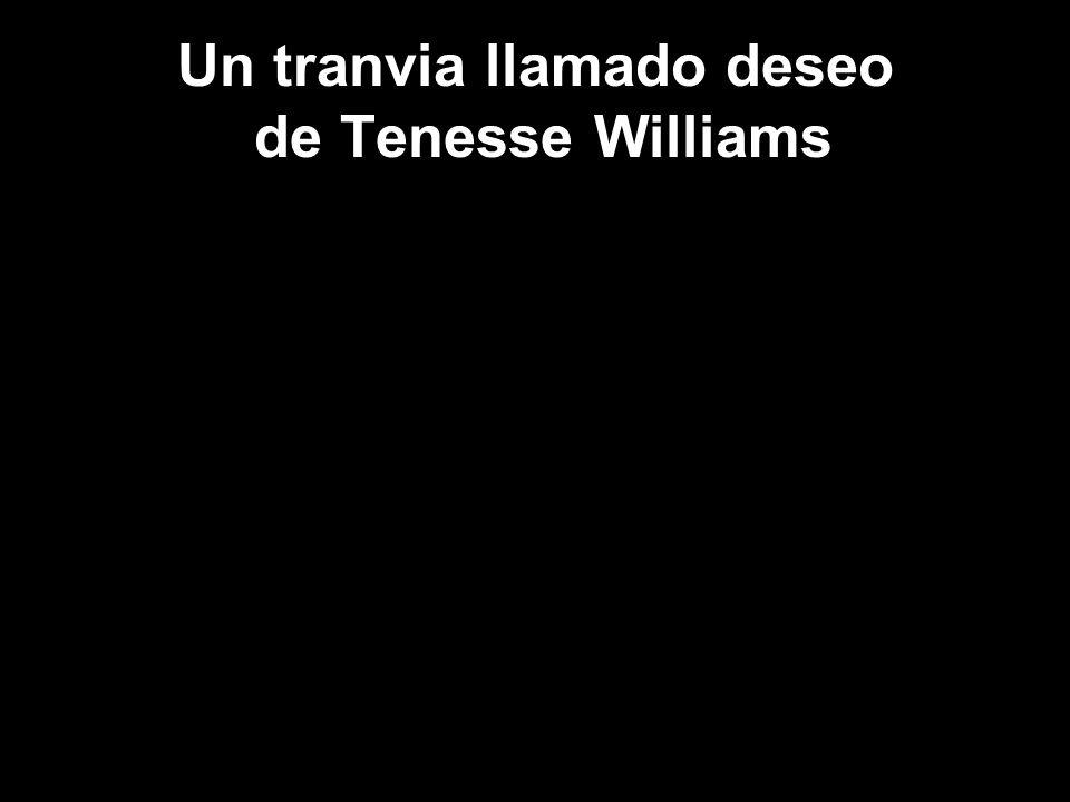 Un tranvia llamado deseo de Tenesse Williams
