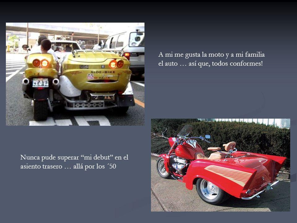 A mi me gusta la moto y a mi familia el auto … así que, todos conformes.