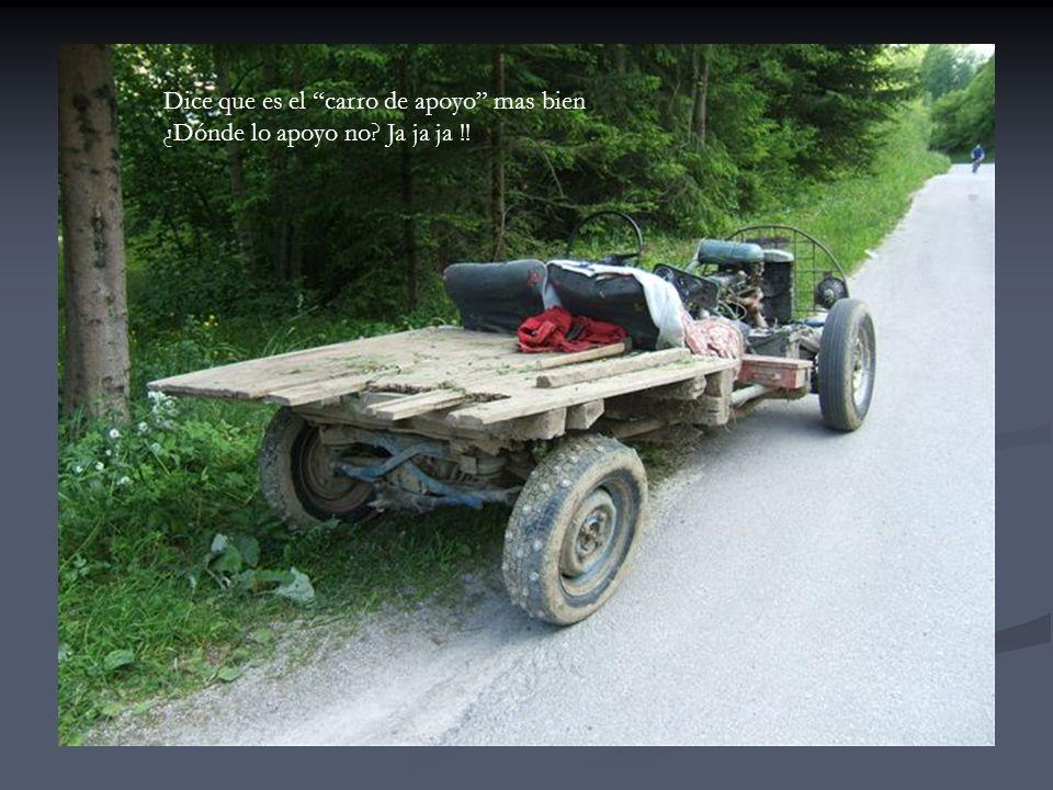 Dice que es el carro de apoyo mas bien ¿Dónde lo apoyo no Ja ja ja !!