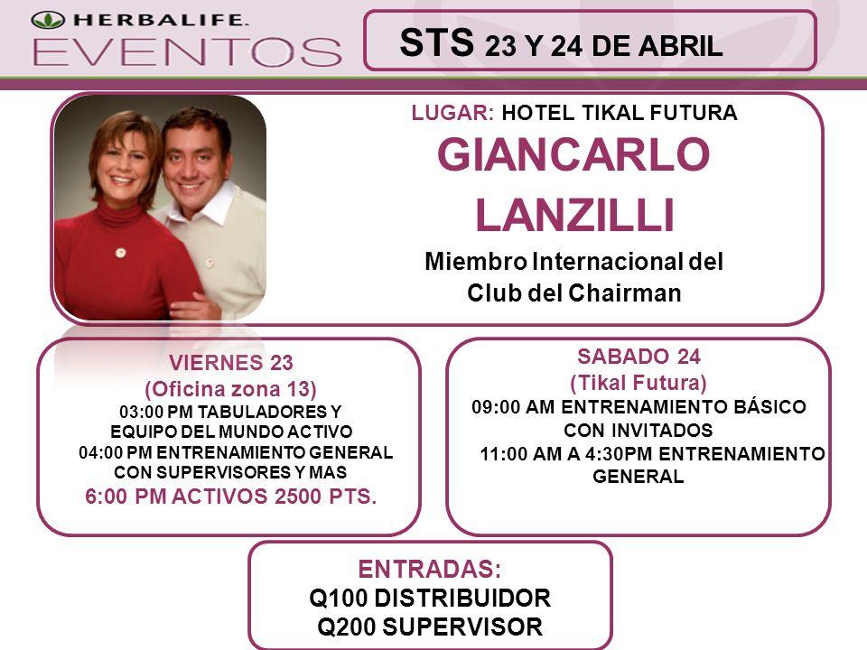 LUGAR: HOTEL TIKAL FUTURA GIANCARLO LANZILLI Miembro Internacional del Club del Chairman ENTRADAS: Q100 DISTRIBUIDOR Q200 SUPERVISOR STS 23 Y 24 DE AB