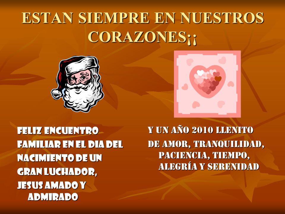 ESTAN SIEMPRE EN NUESTROS CORAZONES¡¡ FELIZ ENCUENTRO FAMILIAR EN EL DIA DEL NACIMIENTO DE UN GRAN LUCHADOR, JESUS amado Y ADMIRADO Y un año 2010 llen