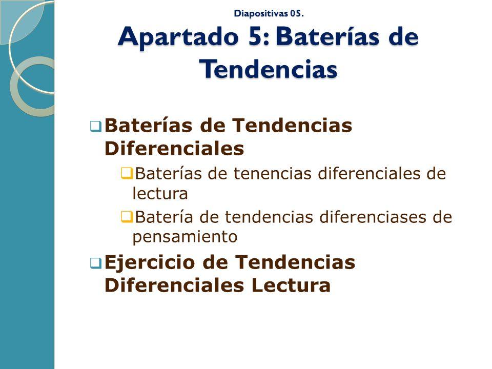 Diapositivas 05. Apartado 5: Baterías de Tendencias Baterías de Tendencias Diferenciales Baterías de tenencias diferenciales de lectura Batería de ten