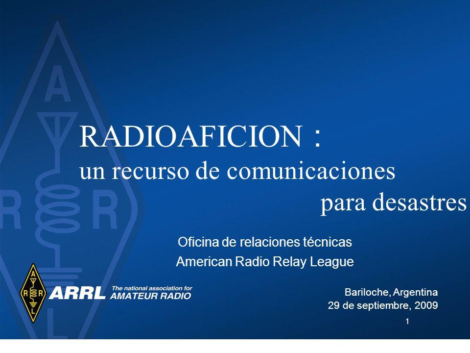 1 RADIOAFICION : un recurso de comunicaciones para desastres Oficina de relaciones técnicas American Radio Relay League Bariloche, Argentina 29 de sep