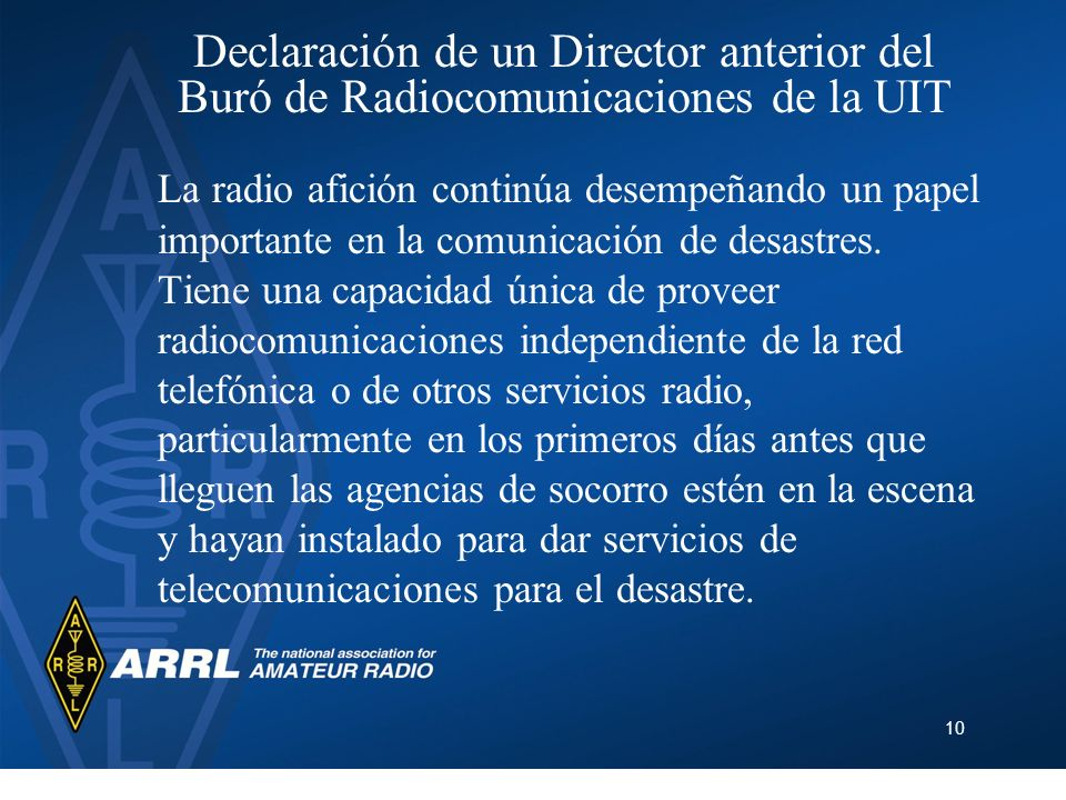 10 Declaración de un Director anterior del Buró de Radiocomunicaciones de la UIT La radio afición continúa desempeñando un papel importante en la comu