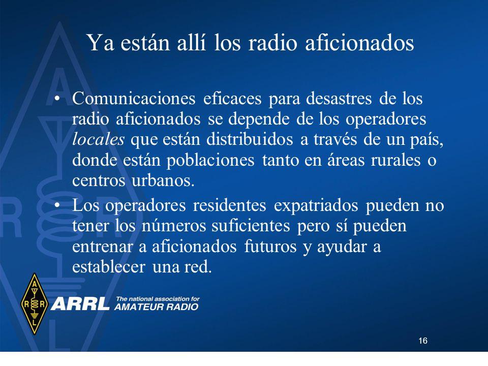 16 Ya están allí los radio aficionados Comunicaciones eficaces para desastres de los radio aficionados se depende de los operadores locales que están