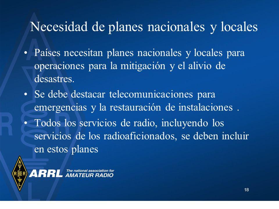 18 Necesidad de planes nacionales y locales Países necesitan planes nacionales y locales para operaciones para la mitigación y el alivio de desastres.