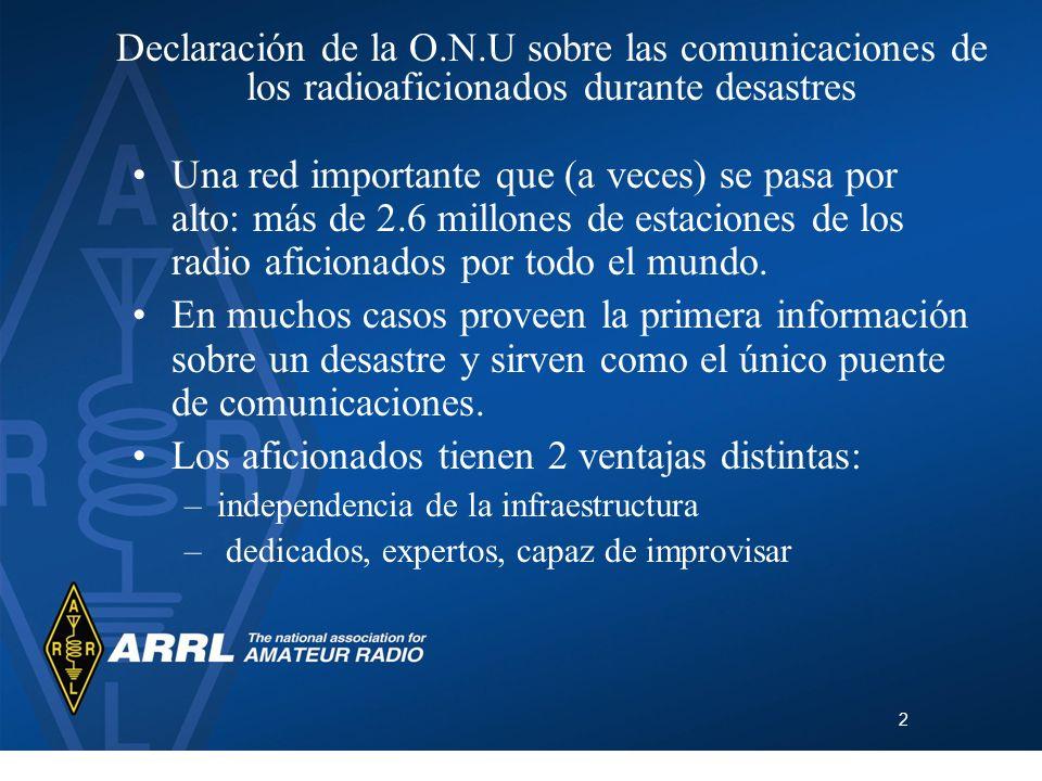2 Declaración de la O.N.U sobre las comunicaciones de los radioaficionados durante desastres Una red importante que (a veces) se pasa por alto: más de