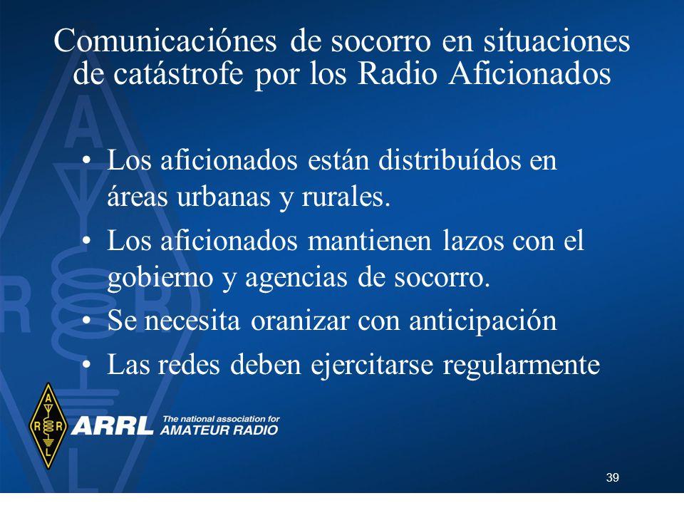 39 Comunicaciónes de socorro en situaciones de catástrofe por los Radio Aficionados Los aficionados están distribuídos en áreas urbanas y rurales. Los