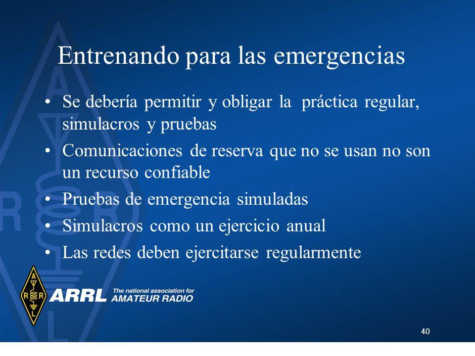40 Entrenando para las emergencias Se debería permitir y obligar la práctica regular, simulacros y pruebas Comunicaciones de reserva que no se usan no