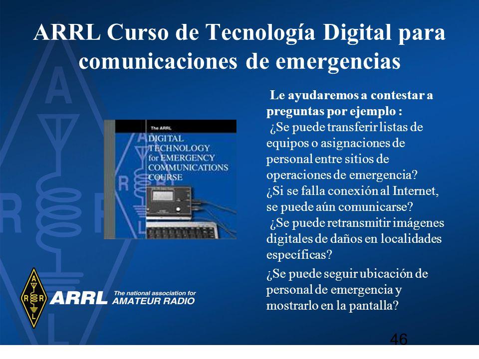 ARRL Curso de Tecnología Digital para comunicaciones de emergencias Le ayudaremos a contestar a preguntas por ejemplo : ¿Se puede transferir listas de