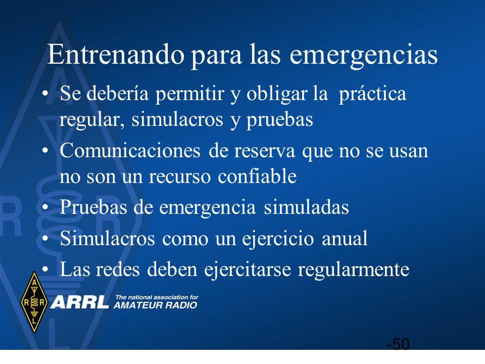 Entrenando para las emergencias Se debería permitir y obligar la práctica regular, simulacros y pruebas Comunicaciones de reserva que no se usan no so