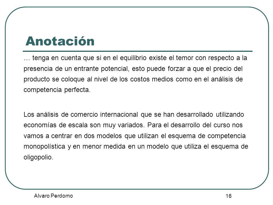 Alvaro Perdomo 16 Anotación … tenga en cuenta que si en el equilibrio existe el temor con respecto a la presencia de un entrante potencial, esto puede