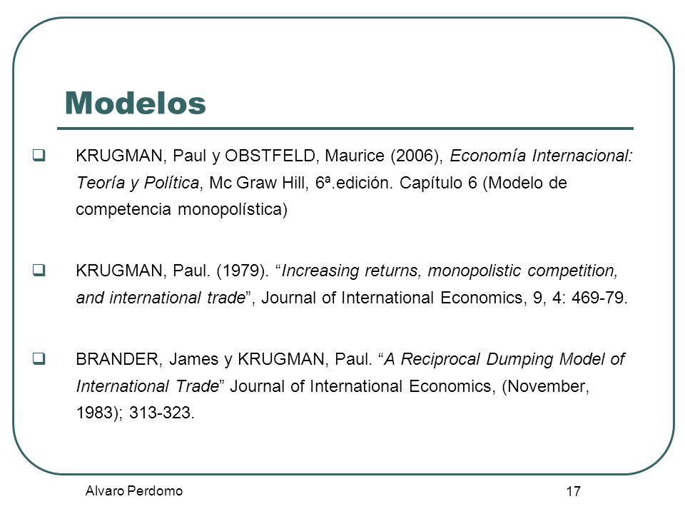 Alvaro Perdomo 17 Modelos KRUGMAN, Paul y OBSTFELD, Maurice (2006), Economía Internacional: Teoría y Política, Mc Graw Hill, 6ª.edición. Capítulo 6 (M