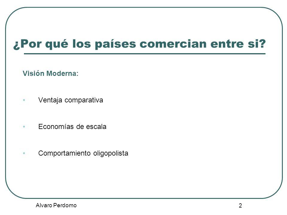 Alvaro Perdomo 2 ¿Por qué los países comercian entre si? Visión Moderna: Ventaja comparativa Economías de escala Comportamiento oligopolista