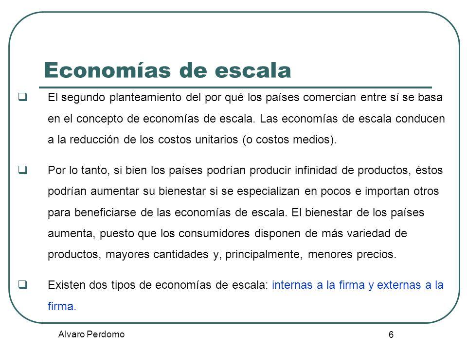 Alvaro Perdomo 7 Economías de escala La teoría del comercio internacional que analiza el tema de las economías de escala se ha basado más que todo en modelos con economías de escala internas a la firma.