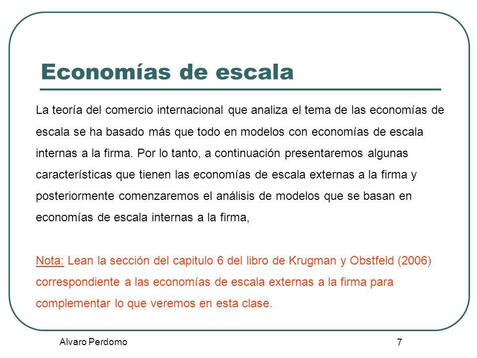 Alvaro Perdomo 7 Economías de escala La teoría del comercio internacional que analiza el tema de las economías de escala se ha basado más que todo en
