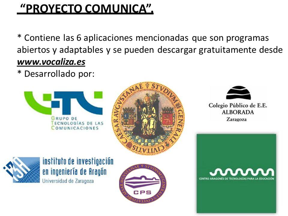 PROYECTO COMUNICA. * Contiene las 6 aplicaciones mencionadas que son programas abiertos y adaptables y se pueden descargar gratuitamente desde www.voc