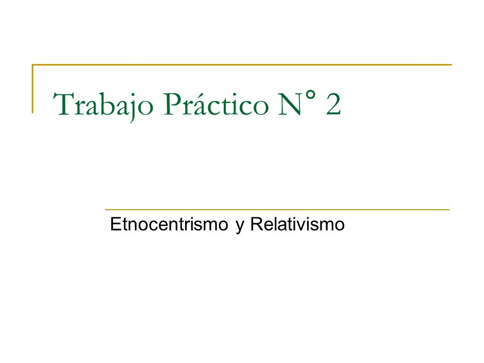 Trabajo Práctico N° 2 Etnocentrismo y Relativismo