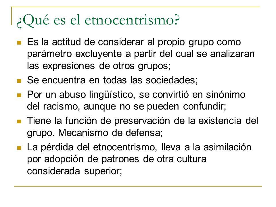 ¿Qué es el etnocentrismo? Es la actitud de considerar al propio grupo como parámetro excluyente a partir del cual se analizaran las expresiones de otr