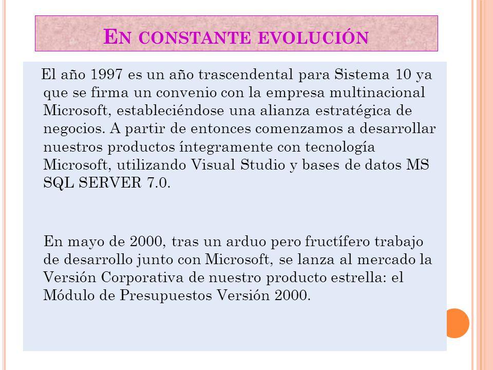 E N CONSTANTE EVOLUCIÓN El año 1997 es un año trascendental para Sistema 10 ya que se firma un convenio con la empresa multinacional Microsoft, establ