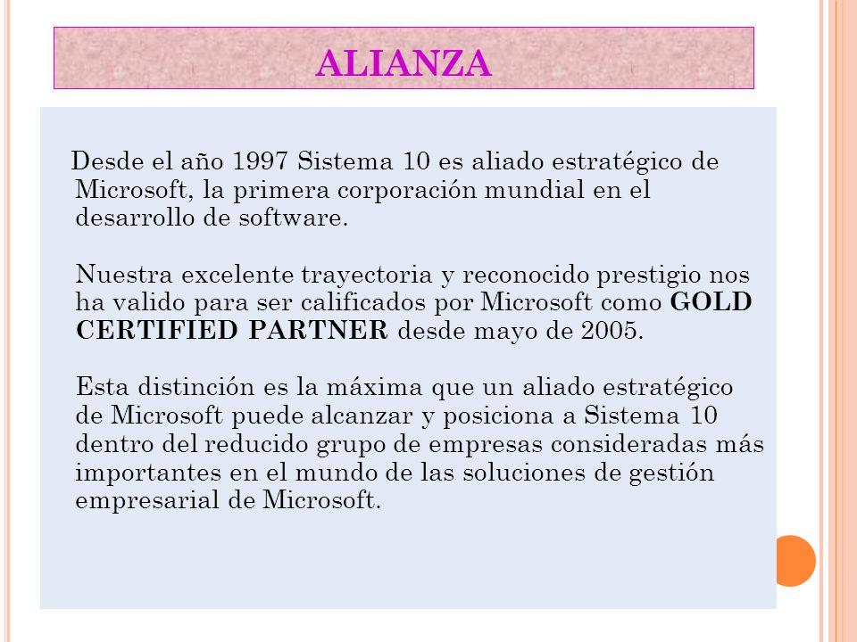 ALIANZA Desde el año 1997 Sistema 10 es aliado estratégico de Microsoft, la primera corporación mundial en el desarrollo de software. Nuestra excelent