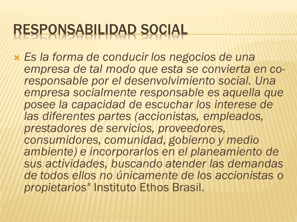 Es la forma de conducir los negocios de una empresa de tal modo que esta se convierta en co- responsable por el desenvolvimiento social. Una empresa s