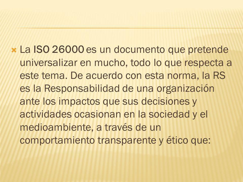 La ISO 26000 es un documento que pretende universalizar en mucho, todo lo que respecta a este tema. De acuerdo con esta norma, la RS es la Responsabil