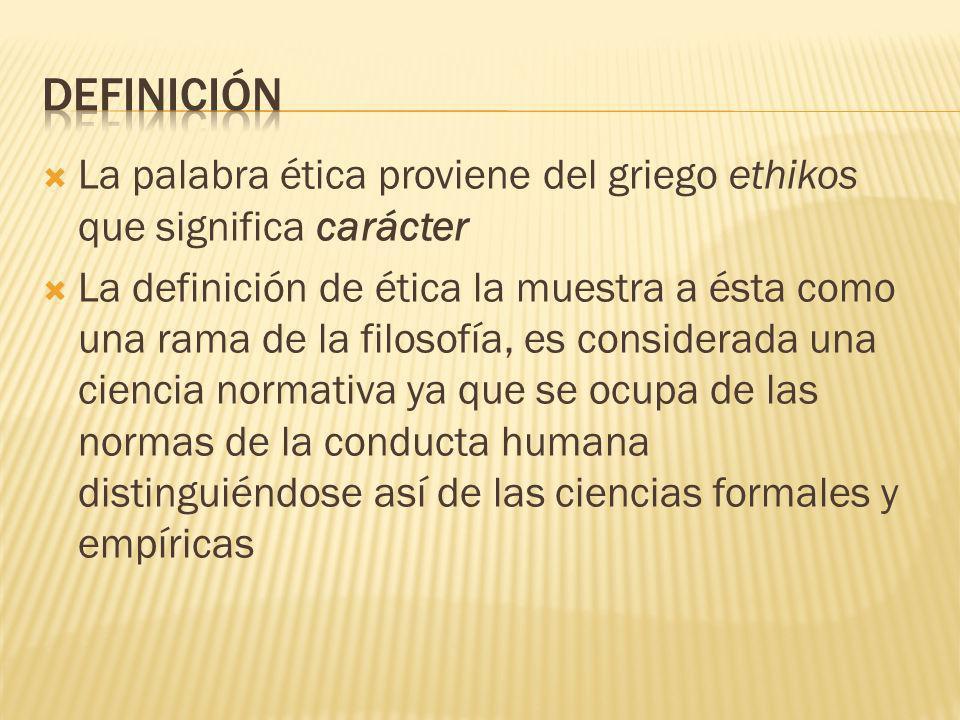 La palabra ética proviene del griego ethikos que significa carácter La definición de ética la muestra a ésta como una rama de la filosofía, es conside