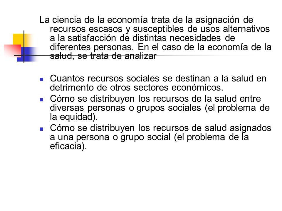 La ciencia de la economía trata de la asignación de recursos escasos y susceptibles de usos alternativos a la satisfacción de distintas necesidades de