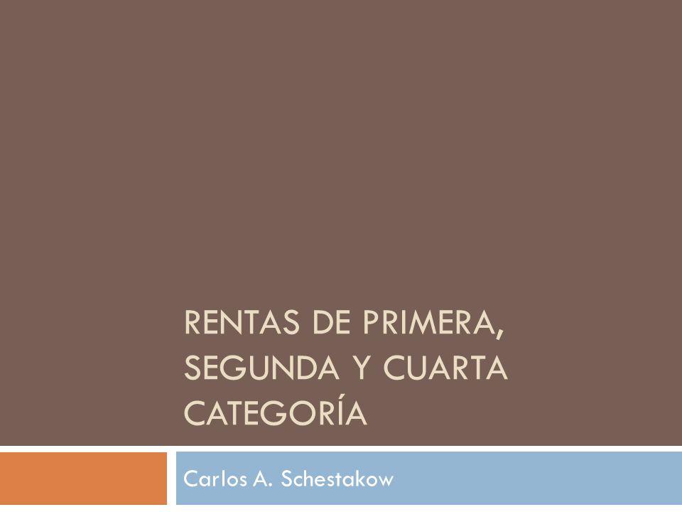 RENTAS DE PRIMERA, SEGUNDA Y CUARTA CATEGORÍA Carlos A. Schestakow