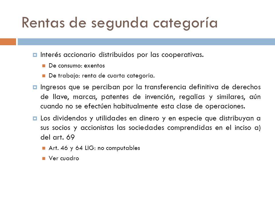 Rentas de segunda categoría Interés accionario distribuidos por las cooperativas. De consumo: exentos De trabajo: renta de cuarta categoría. Ingresos