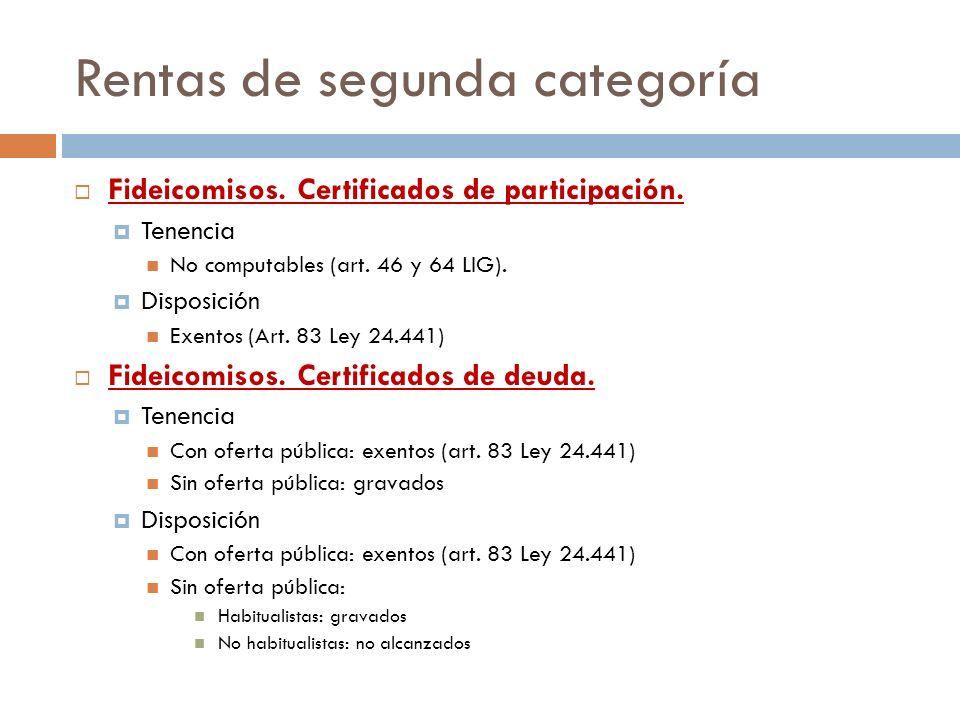 Rentas de segunda categoría Fideicomisos. Certificados de participación. Tenencia No computables (art. 46 y 64 LIG). Disposición Exentos (Art. 83 Ley