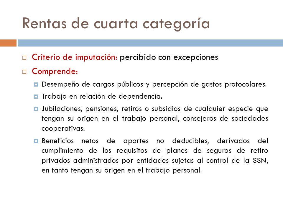 Rentas de cuarta categoría Criterio de imputación: percibido con excepciones Comprende: Desempeño de cargos públicos y percepción de gastos protocolar