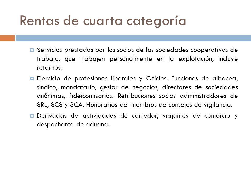 Rentas de cuarta categoría Servicios prestados por los socios de las sociedades cooperativas de trabajo, que trabajen personalmente en la explotación,