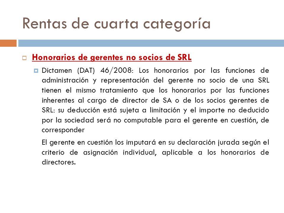 Rentas de cuarta categoría Honorarios de gerentes no socios de SRL Dictamen (DAT) 46/2008: Los honorarios por las funciones de administración y repres