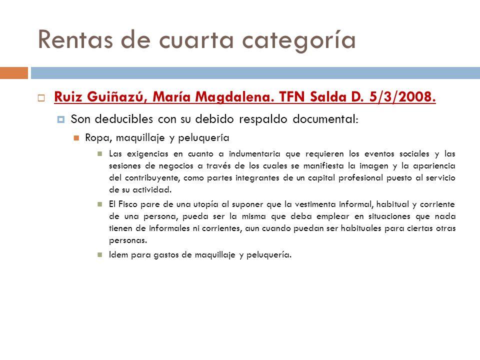 Rentas de cuarta categoría Ruiz Guiñazú, María Magdalena. TFN Salda D. 5/3/2008. Son deducibles con su debido respaldo documental: Ropa, maquillaje y