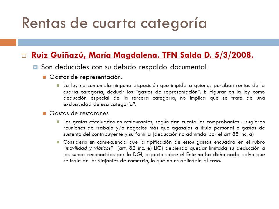 Rentas de cuarta categoría Ruiz Guiñazú, María Magdalena. TFN Salda D. 5/3/2008. Son deducibles con su debido respaldo documental: Gastos de represent