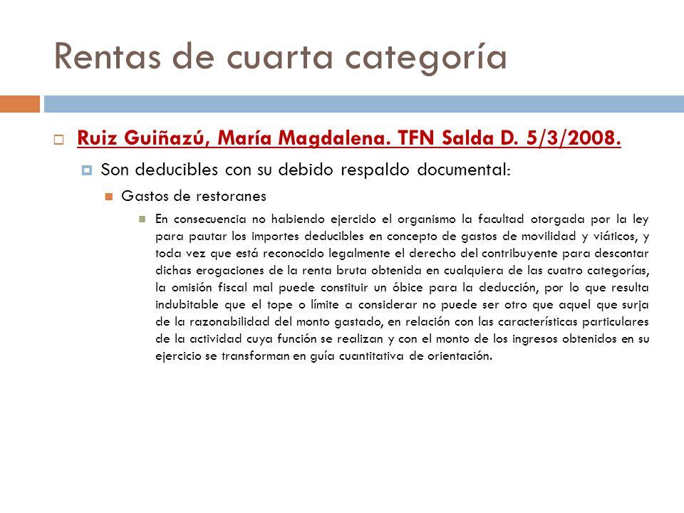 Rentas de cuarta categoría Ruiz Guiñazú, María Magdalena. TFN Salda D. 5/3/2008. Son deducibles con su debido respaldo documental: Gastos de restorane
