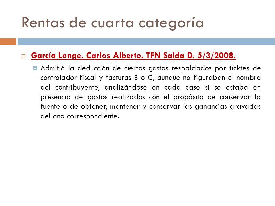 Rentas de cuarta categoría García Longe. Carlos Alberto. TFN Salda D. 5/3/2008. Admitió la deducción de ciertos gastos respaldados por ticktes de cont