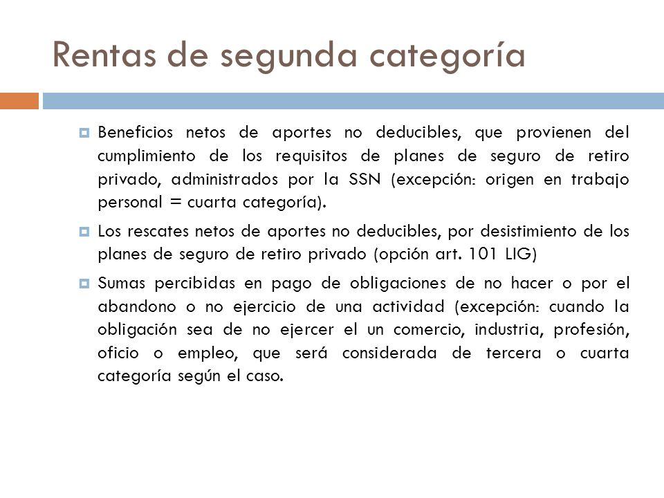 Rentas de segunda categoría Beneficios netos de aportes no deducibles, que provienen del cumplimiento de los requisitos de planes de seguro de retiro
