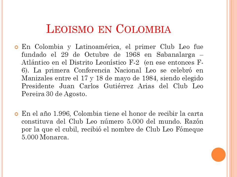 L EOISMO EN C OLOMBIA En Colombia y Latinoamérica, el primer Club Leo fue fundado el 29 de Octubre de 1968 en Sabanalarga – Atlántico en el Distrito L