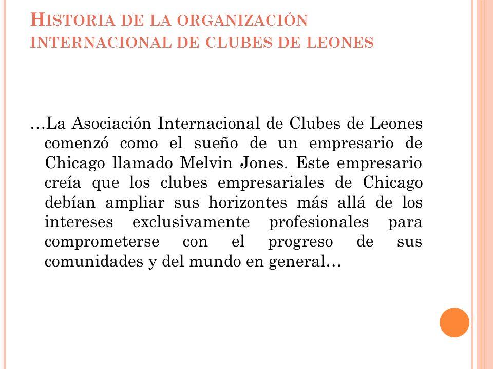 H ISTORIA DE LA ORGANIZACIÓN INTERNACIONAL DE CLUBES DE LEONES …La Asociación Internacional de Clubes de Leones comenzó como el sueño de un empresario