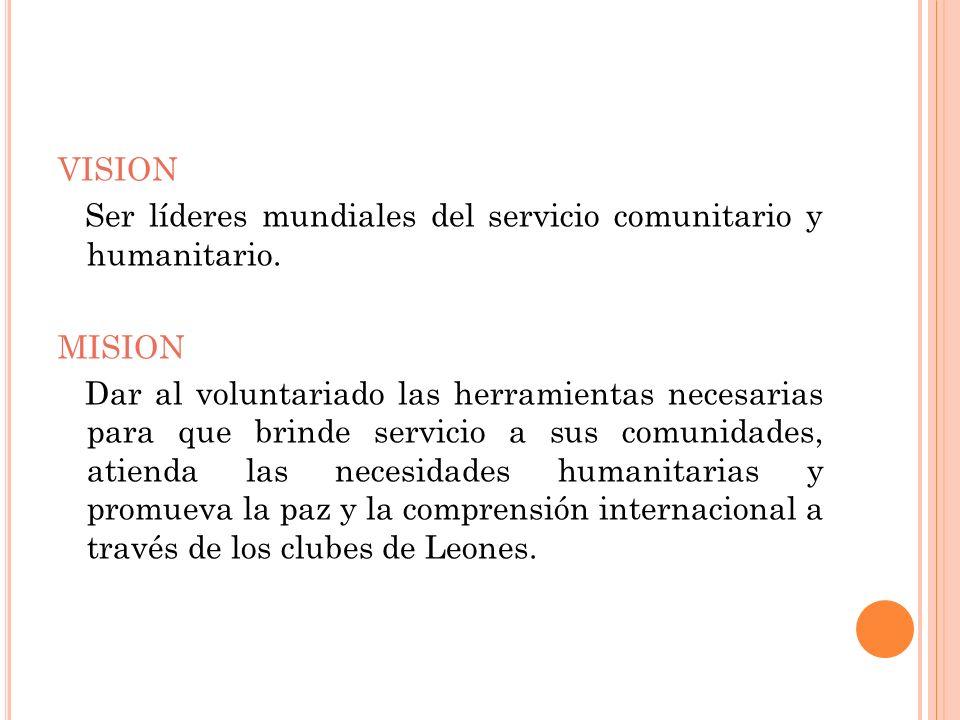 VISION Ser líderes mundiales del servicio comunitario y humanitario. MISION Dar al voluntariado las herramientas necesarias para que brinde servicio a