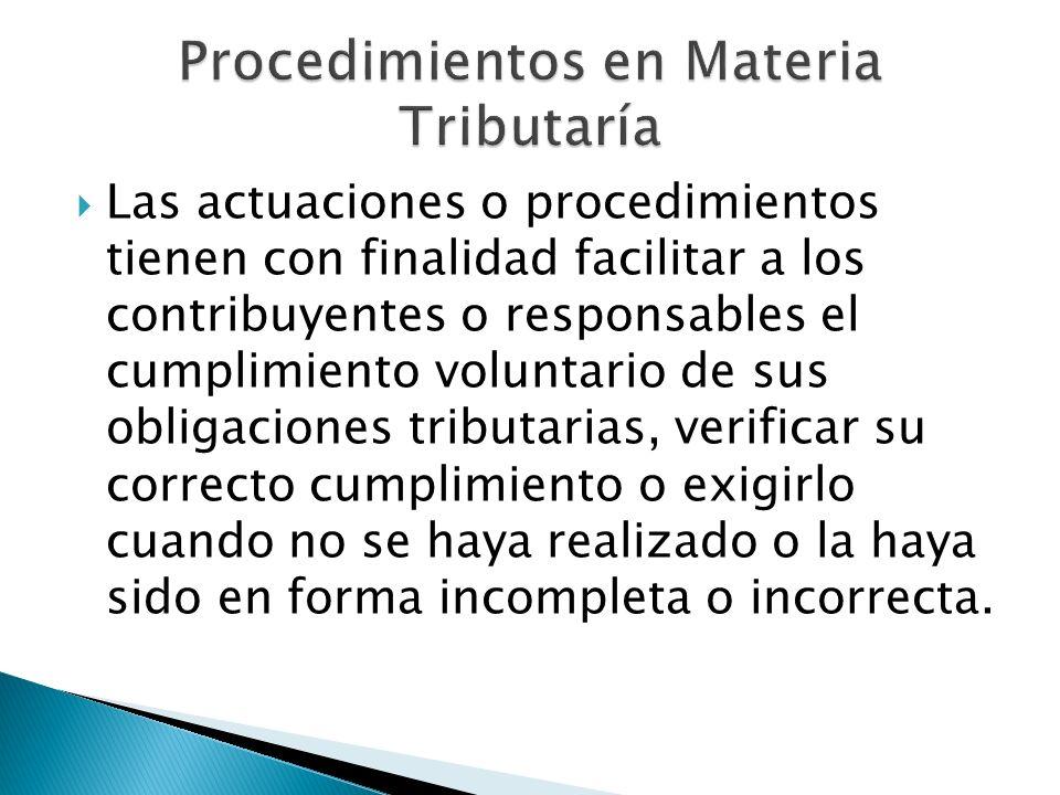 Las actuaciones o procedimientos tienen con finalidad facilitar a los contribuyentes o responsables el cumplimiento voluntario de sus obligaciones tri