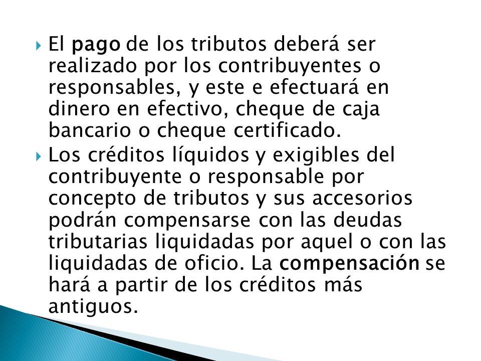 El pago de los tributos deberá ser realizado por los contribuyentes o responsables, y este e efectuará en dinero en efectivo, cheque de caja bancario