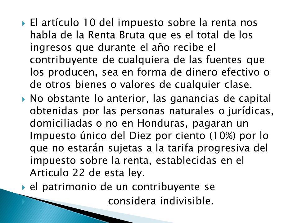 El artículo 10 del impuesto sobre la renta nos habla de la Renta Bruta que es el total de los ingresos que durante el año recibe el contribuyente de c