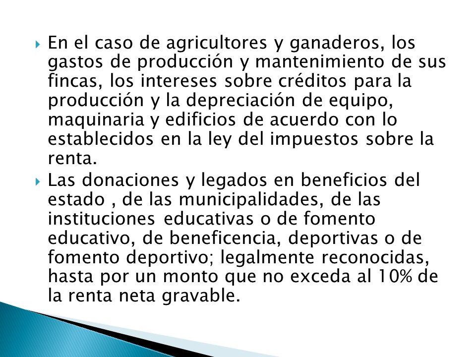 En el caso de agricultores y ganaderos, los gastos de producción y mantenimiento de sus fincas, los intereses sobre créditos para la producción y la d
